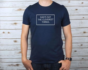 Dads Say The Cleverest Things T-Shirt - Fathers Day Gift - Mens clothing - Gift For Him - Dad Tshirt - Fathers Day Tshirt - Gift For Dad