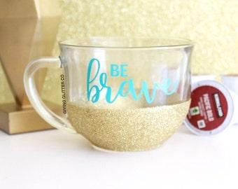 Be Brave // Glitter Coffee Mug - Clear Coffee Mug - Big Coffee Mug - Cappuccino Mug