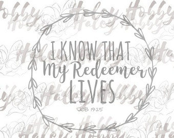 I Know that My Redeemer Lives SVG Easter Cut File Digital Download Silhouette