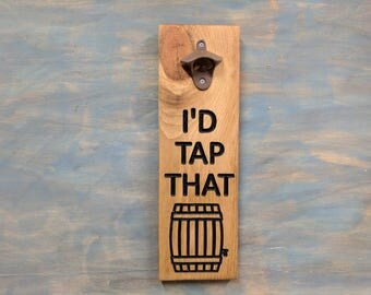 Carved I'd Tap That - Beer Bottle Opener sign, Man cave, Beer Sign, Bottle Opener