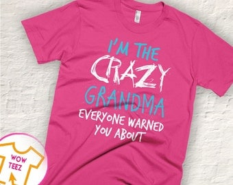 Grandma Shirt. I'm the Crazy Grandma Everyone Warned You About. Special Mother's Day Gift