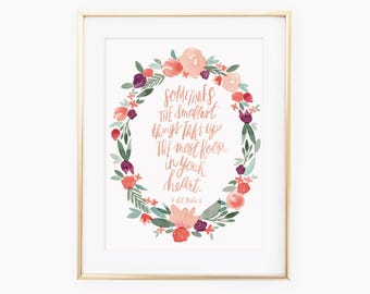 Sometimes the smallest things take up the most room in our hearts A. A. Milne hand lettered quote with floral wreath