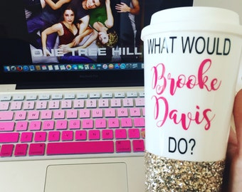What would Brooke Davis do ? - One Tree Hill TV Show Gift - One Tree Hill Fan Gift - gifts for friends - Best Friend Gifts - One Tree Hill