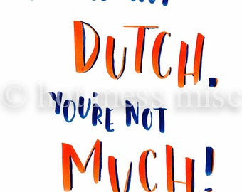 PRINTABLE If You're Not Dutch You're Not Much Card Print - Digital Download