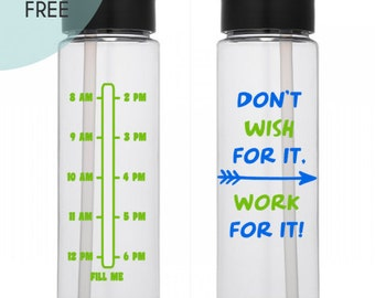 Water Bottle with Times - Water Bottle - SHIPS FREE - Don't wish for it Work for it