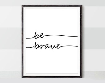 Printable Wall Art Quote, Be Brave, Inspirational Quote Print, Minimal Inspirational Poster Print, Modern Black & White Printable Quote