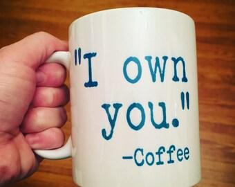 I own you Coffee Mug