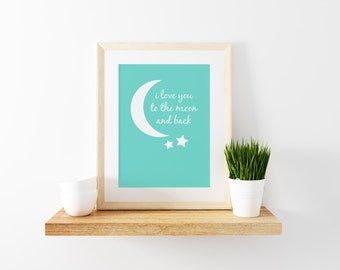 I love you to the moon and back. A4 Nursery Decor, Wall Art Print