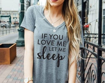 IF YOU LOVE Me Let Me Sleep V-neck Tee
