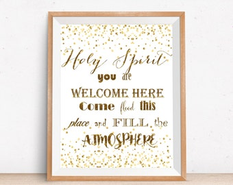 Holy Spirit You Are Welcome Here Come Flood Place Fill Atmosphere Printable, Gold Christian Wall Art Print, Bible Verse, Inspirational Quote