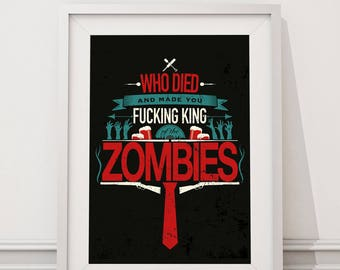 Shaun of the Dead - Who Died and made you king of the Zombies Quote Minimal Style Poster Print