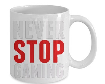 Never Stop Gaming 11 Oz Coffee Mug,  Gaming coffee Gamer cup, Funny Mug for Video Game Lovers, Nerd gifts, Gaming Mug, Great funny gift