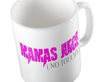 Mamas juice(no touchy) MUG