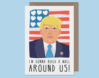 I'm gonna build a wall around us. Donald Trump valentines card. Joke valentines card. Funny valentines day card. donald trump funny