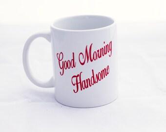 Good Morning Handsome Coffee Mug-His Coffee Mug-Husband Mug-His and Hers Coffee Mug-Coffee Lover-Anniversary Gift-Ceramic Mug-Wedding Gift