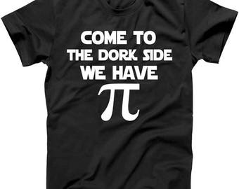 Come To The Dork Side We Have Pi  - T-Shirt