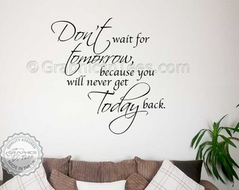 Family Wall Sticker, Inspirational Quote, Don't Wait For Tomorrow, Home Wall Art Decal