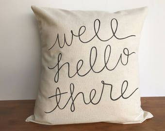Well hello there hand lettered pillow cover, neutral throw pillow, cottage pillow cover, farmhouse decor 18x18