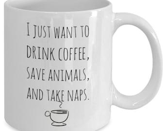 Save Animals Mug - I Just Want to Drink Coffee, Save Animals & Take Naps - 11 oz Gift Mug