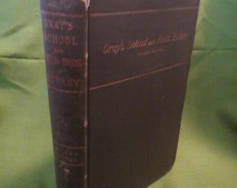 1887 ** Grays School and Field Botany ** Gray **sj