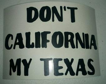 Don't California My Texas Decal