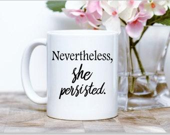 Nevertheless she persisted - Sublimation mug - Feminist mug - Resist - Nasty Woman