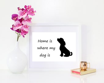 DIGITAL DOWNLOAD, Home is where my dog is, Dog Art, Dog Wall Decor, Home is where art, Dog lover