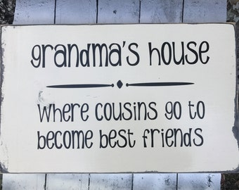 Grandma Gift, Grandma's House where cousins go to become best friends, Wood Sign, Mother's Day Gift, Wall Decor, Mom