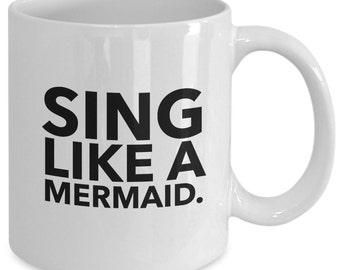 SING LIKE a MERMAID Coffee Mug - Beautiful Gift - 11 oz white coffee tea cup