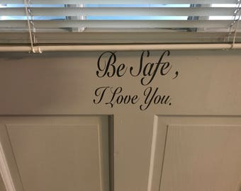 Be Safe / Be Careful , I Love You.  Decal