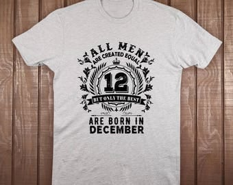 All Men Are Created Equal But Only The Best Are Born in December Crewneck T-Shirt (PRT399-NEX-3600)