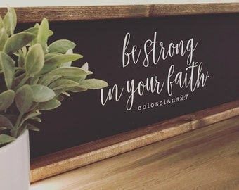 Be Strong In Your Faith - Colossians - Bible - Scripture - Farmhouse Sign - Joanna Gaines - Shiplap - Rustic Sign - Faith - Be Strong - Gift
