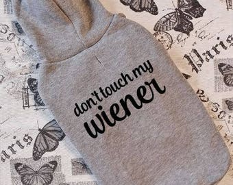 Don't Touch My Wiener - Hoodie For Small Dogs // clothes for small dogs, clothes for dachshund, funny clothes for dog, small dog clothing //