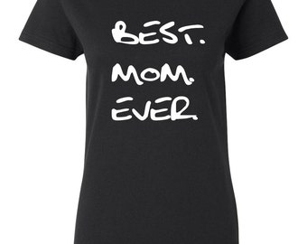Best Mom Ever Gift for Mom Mama Best Mother Ever I love my Mom Shirt Mother's Day Gift