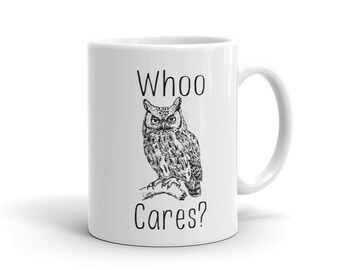 Funny Owl Coffee Mug | Who Cares? | Animal Gift Coffee Mug | Statement Quote Mug | Owl Coffee Mug| Owl Pun | Animal Humor | Animal Puns