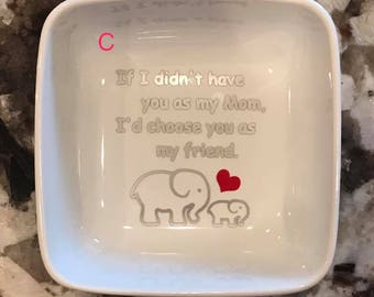 Jewelry / Trinket Dish - If I Didn't Have You As A Mom, I'd Choose You As A Friend