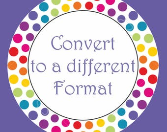 Convert my purchased File into a different Format file.