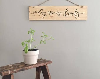 Today we are family wood sign
