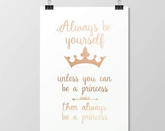 Always Be Yourself Unless You Can Be a Princess // Foil Print // Gold // Real // Handmade // Poster // Wall Art // Decor // Bedroom // Girls