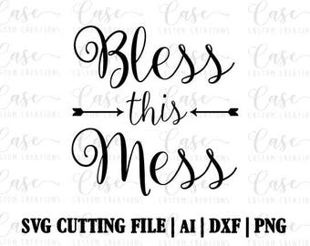 Bless this Mess SVG Cutting File, Ai, Png and Dxf   Instant Download   Cricut and Silhouette   Arrows   Blessings