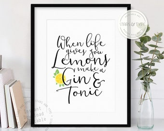 When Life Gives You Lemons Make A Gin And Tonic, Printable Wall Art Quote, Kitchen Decor, Contemporary Typography Design, Digital Print Jpeg