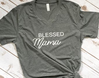 Blessed Mama - Mom Tshirt - Mom Life Shirt - Mothers day gift - Gift for mom - religious tshirt - Mama Shirt - New Mom Shirt - Mommy Shirt