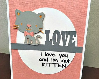 I Love You And I'm Not Kitten