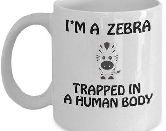 Funny Zebra Mug - I'm a Zebra Trapped in a Human Body - Funny Zebra Gift - 11 OZ Coffee Mugs