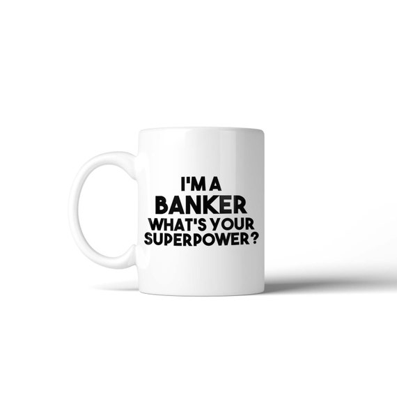 I'm a Banker what's your Superpower Mug - Funny Gift Idea Stocking Filler