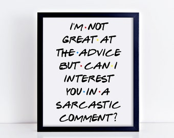 I'm not great at the advice but can I interest you in a sarcastic comment? printable quote, digital print, friends quote, chandler bing