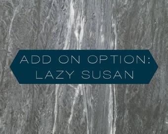 ADD ON. lazy susan