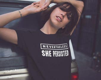 Nevertheless She Persisted Shirt | Feminist Shirt, She Was Warned, The Future is Female, Nasty Woman, Feminism Shirt, Girl Power