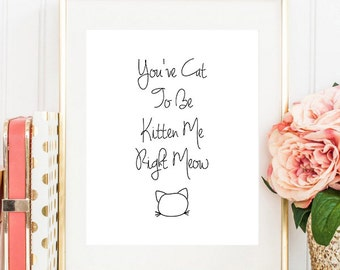 You've Cat to be Kitten Me Right Meow Digital Download | Printable | 8x10 | Instant Download