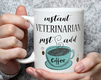 Instant Veterinarian, Just Add Coffee - Funny Coffee Mug Perfect Novelty Gag Gift For Veterinarians